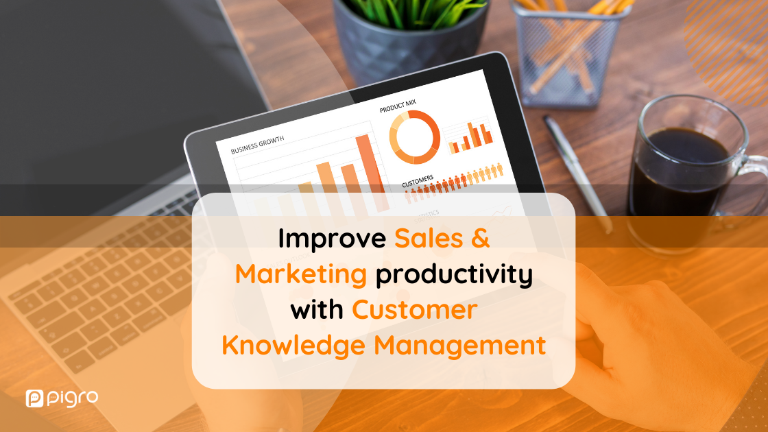 How to improve the productivity of your Sales and Marketing departments with Customer Knowledge Management