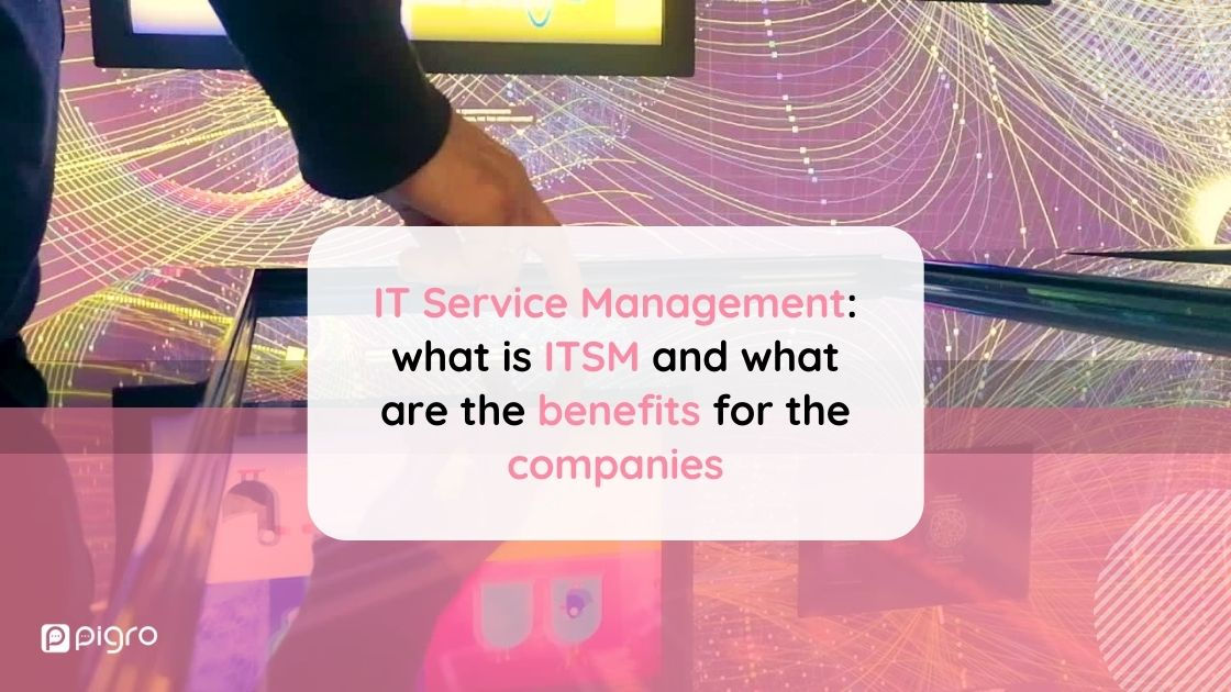 IT Service Management: what is ITSM and what are the benefits for the companies