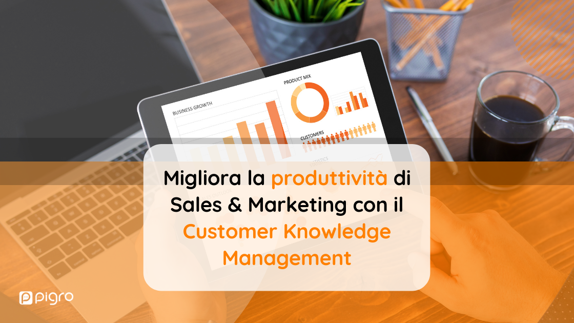 Come migliorare la produttività dei tuoi reparti Sales e Marketing con il Customer Knowledge Management