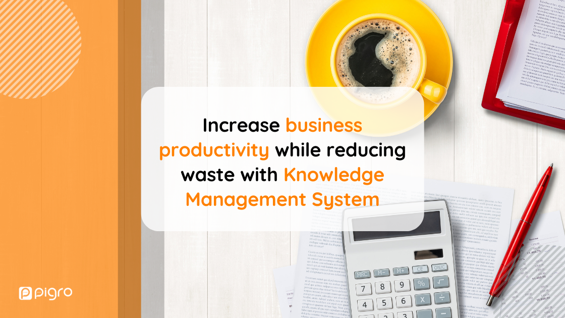 Increase business productivity while reducing waste with Knowledge Management System