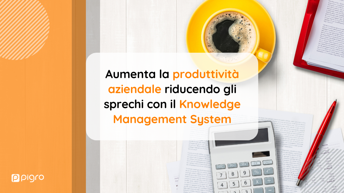 Aumenta la produttività aziendale riducendo gli sprechi con il Knowledge Management System