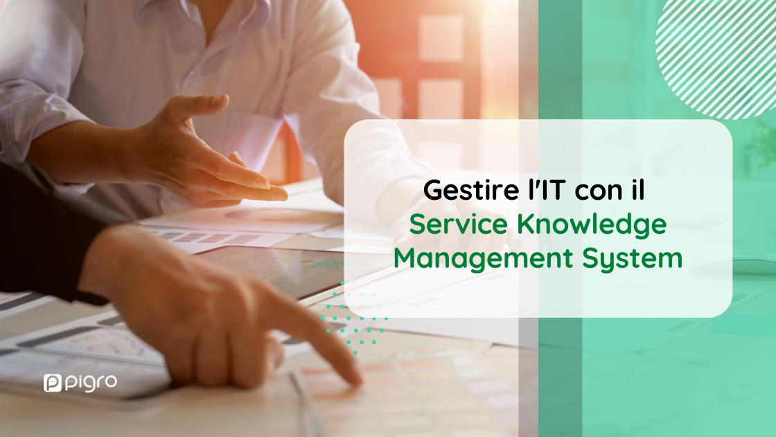 Gestire i servizi IT con il SKMS: Service Knowledge Management System